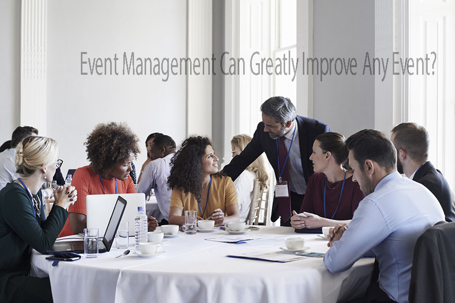 Event Management Can Greatly Improve Any Event?