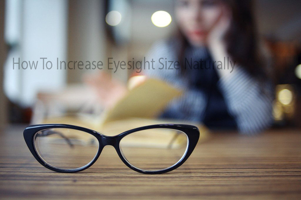 How To Increase Eyesight Size Naturally